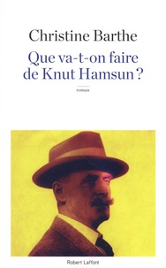 Christine Barthe - Que va-t-on faire de Knut Hamsun ?.
