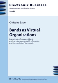 Christine Bauer - Bands as Virtual Organisations - Improving the Processes of Band and Event Management with Information and Communication Technologies.
