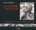 Christine Beckers - La course ou la vie - Itinéraire d'une femme rapide.