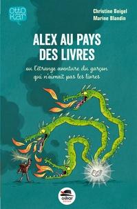 Christine Beigel - Alex au pays des livres ou l'étrange aventure du garçon qui n'aimait pas les livres.