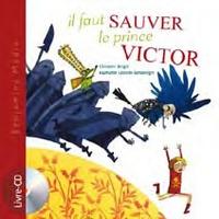 Christine Beigel et Raphaëlle Laborde-Barbanègre - Il faut sauver le prince Victor. 1 CD audio