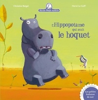 Christine Beigel et Hervé Le Goff - L'hippopotame qui avait le hoquet.