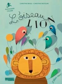 Christine Beigel et Christine Destours - L'oiseau lion.