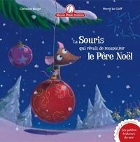 Christine Beigel et Hervé Le Goff - La souris qui rêvait de rencontrer le Père Noël.