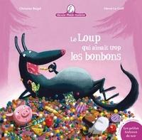 Christine Beigel et Christine Beigel - Le Loup qui aimait trop les bonbons... - Le Loup qui aimait trop les bonbons....