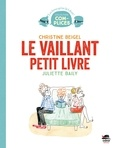 Christine Beigel et Juliette Baily - Le vaillant petit livre.