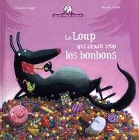 Christine Beigel et Hervé Le Goff - Mamie poule raconte  : Le loup qui aimait trop les bonbons.