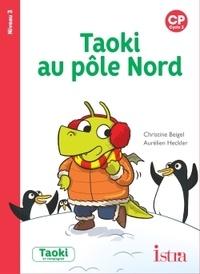 Christine Beigel et Aurélien Heckler - Taoki au pôle Nord - CP Niveau 3.