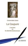 Christine Bellas Cabane - La coupure - L'excision ou les identités douloureuses.