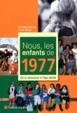 Christine Bellune et Pierre Barrot - Nous, les enfants de 1977 - De la naissance à l'âge adulte.