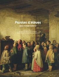 Christine Bénévent et Xavier Bisaro - Paroles d'élèves dans l'Europe moderne.