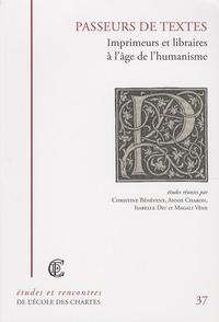 Christine Bénévent et Annie Charon - Passeurs de textes - Imprimeurs et libraires à l'âge de l'humanisme.