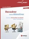 Christine Benoit - Recadrer sans démotiver - Comment réconcilier le salarié avec l'entreprise.
