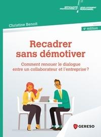 Christine Benoit - Recadrer sans démotiver - Comment renouer le dialogue entre un collaborateur et l'entreprise ?.