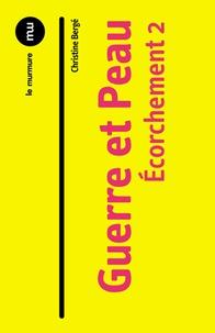 Christine Bergé - Ecorchement - Tome 2, Guerre et peau.