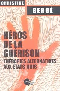 Christine Bergé - Héros de la guérison - Thérapies alternatives aux Etats-Unis.