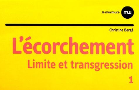 Christine Bergé - L'écorchement - Tome 1, Limite et transgression.