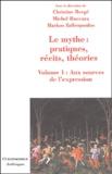 Christine Bergé et Michel Boccara - Le mythe : pratiques, récits, théories - Volume 1, Aux sources de l'expression, Danse, possession, chant, parole, théâtre.