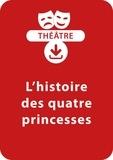 Christine Berthon - THEATRALE  : L'histoire des quatre princesses - Une pièce de théâtre à télécharger.