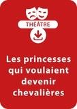 Christine Berthon - THEATRALE  : Les princesses qui voulaient devenir chevalières - Une pièce de théâtre à télécharger.