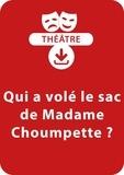 Christine Berthon - THEATRALE  : Qui a volé le sac de Madame Choumpette ? (8-9 ans) - Une pièce à télécharger.