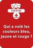 Christine Berthon - THEATRALE  : Qui a volé les couleurs bleu, jaune et rouge ? (8-9 ans) - Une pièce de théâtre à télécharger.