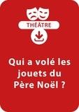 Christine Berthon - THEATRALE  : Qui a volé les jouets du Père Noël ? (8-9 ans) - Une pièce de théâtre à télécharger.