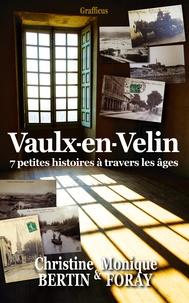 Christine Bertin et Monique Foray - Vaulx-en-Velin, 7 petites histoires à travers les âges.