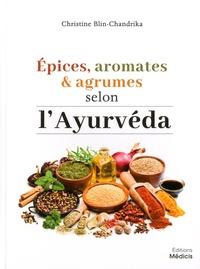 Téléchargez gratuitement des livres électroniques en ligne Epices, aromates et agrumes selon l'Ayurvéda 9782853276764