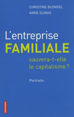 Christine Blondel et Anne Dumas - L'entreprise familiale sauvera-t-elle le capitalisme ? - Portraits.