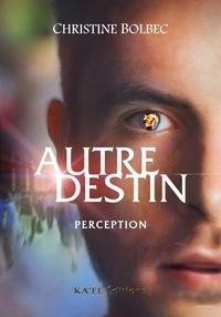Christine Bolbec - Autre destin - Perception.