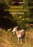 Christine Bonnard - Martin ou le grain perdu.