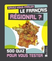 Christine Bonneton - Savez-vous parler le français régional ? - 500 quiz pour vous tester.