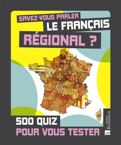 Savez-vous parler le français régional ?. 500 quiz pour vous tester
