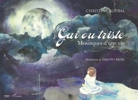 Christine Boubal - Gai ou triste - Mosaïques d'une vie.