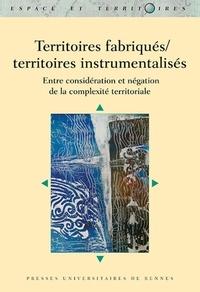 Christine Bougeard-Delfosse et Vincent Boyer - Territoires fabriqués/territoires instrumentalisés - Entre considération et négation de la complexité territoriale.