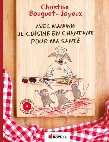 Christine Bouguet-Joyeux - Avec Maminie, je cuisine en chantant pour ma santé. 1 CD audio