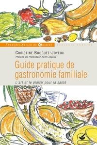 Christine Bouguet-Joyeux et Jean Joyeux - Guide pratique de gastronomie familiale - L'art et le plaisir pour la santé.