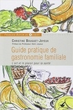 Christine Bouguet-Joyeux - Guide pratique de gastronomie familiale - L'art et le plaisir pour la santé.