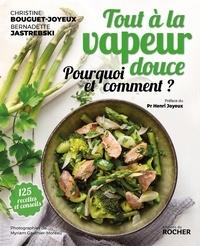 Christine Bouguet-Joyeux et Bernadette Jastrebski - Tout à la vapeur douce - 125 recettes et conseils.