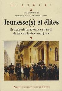 Christine Bouneau et Caroline Le Mao - Jeunesse(s) et élites - Des rapports paradoxaux en Europe de l'Ancien Régime à nos jours.