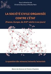 Christine Bouneau et Nicolas Patin - La société civile organisée contre l'Etat (France, Europe, du XIXe siècle à nos jours) - La question des mineurs/minorés/minorisés.