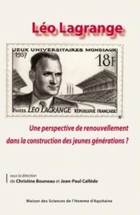 Christine Bouneau et Jean-Paul Callède - Léo Lagrange - Une perspective de renouvellement dans la construction des jeunes générations ?.