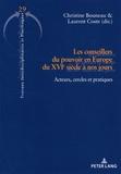 Christine Bouneau et Laurent Coste - Les conseillers du pouvoir en Europe du XVIe siècle à nos jours - Acteurs, cercles et pratiques.