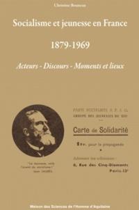 Christine Bouneau - Socialisme et jeunesse en France des années 1880 à la fin des années 1960 (1879-1969) - Acteurs - Discours - Moment et lieux.