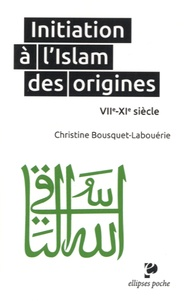 Christine Bousquet-Labouérie - Initiation à l'islam des origines (VII-XIe siècle).