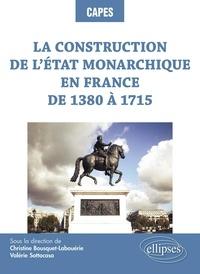 Christine Bousquet-Labouérie et Valérie Sottocasa - La construction de l'Etat monarchique en France de 1380 à 1715.