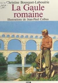 Christine Bousquet-Labouérie et Jean-Paul Colbus - La Gaule romaine.