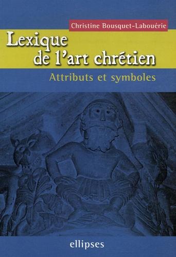 Christine Bousquet-Labouérie - Lexique de l'art chrétien - Attributs et symboles.