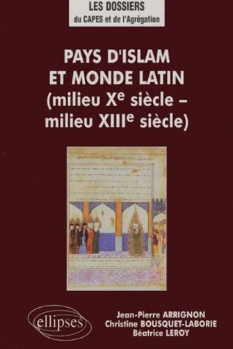 Christine Bousquet-Labouérie et Jean-Pierre Arrignon - Pays d'Islam et monde latin. - Milieu Xème siècle - milieu XIIIème siècle.